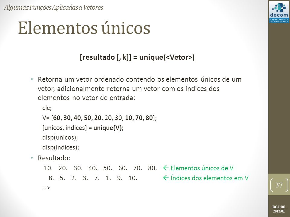 [resultado [, k]] = unique(<Vetor>)